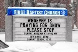 Church sign: Whoever is praying for snow please stop